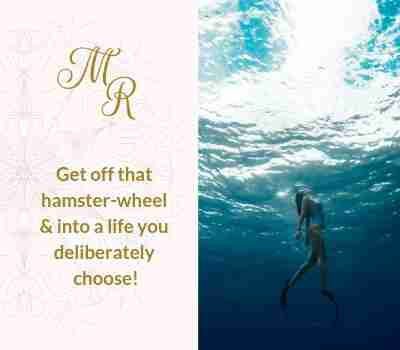 Get off that hamster-wheel & into a life you deliberately choose!