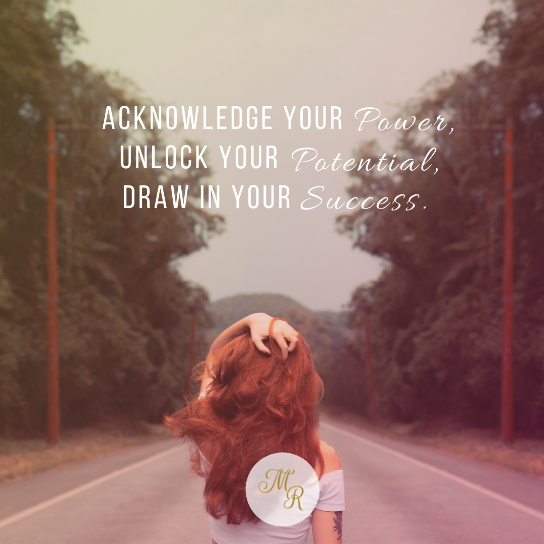 Acknowledge your power, unlock your potential, draw in your success.