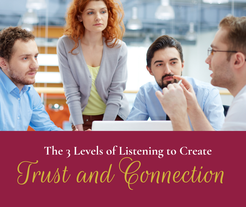 The 3 Levels of Listening to Create Trust and Connection