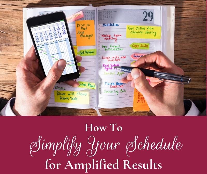 How to Simplify your Schedule for amplified results
