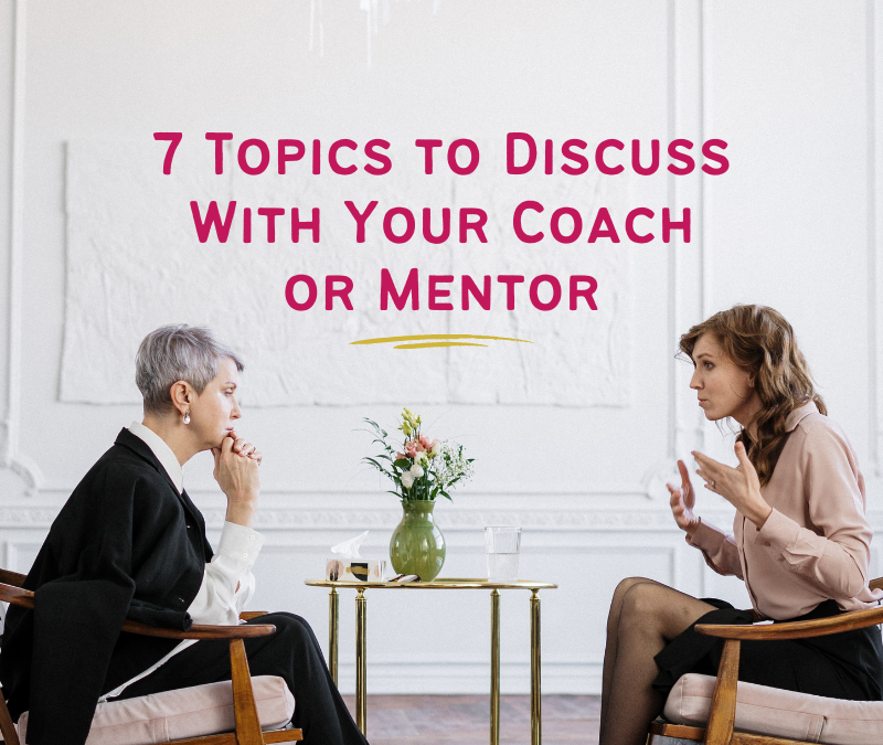 Topics to Discuss With Your Coach or Mentor