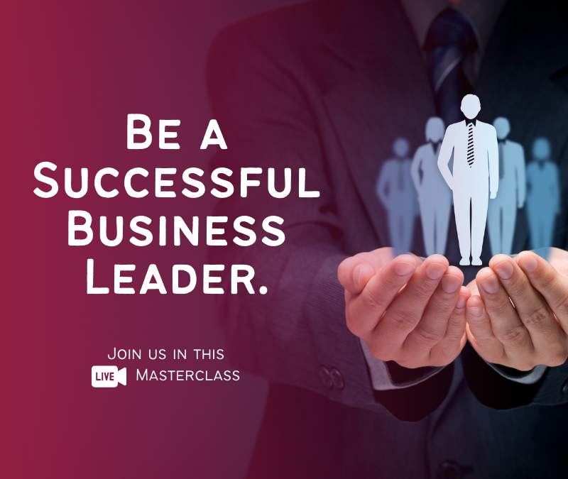 Be a Successful Business Leader. Join us in this Live Masterclass